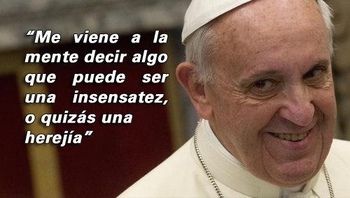 """Anti-Papa Francisco: """"Me viene a la mente decir algo que puede ser una insensatez, o quizás una herejía"""""""