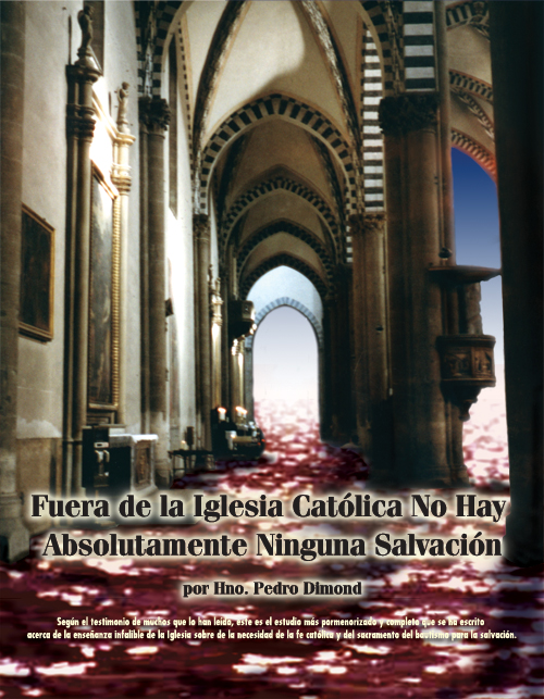 Fuera de la Iglesia Católica no hay salvación.