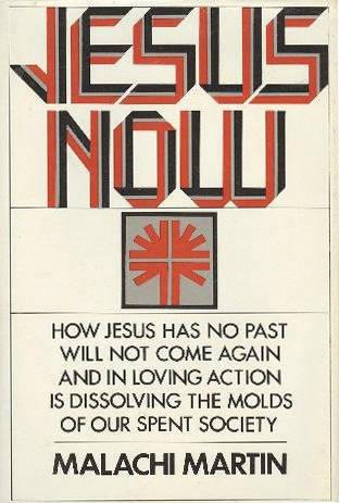 Malachi Martin - libro Jesus Now es blasfemia